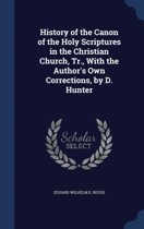 History of the Canon of the Holy Scriptures in the Christian Church, Tr., with the Author's Own Corrections, by D. Hunter