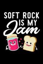 Soft Rock Is My Jam: Funny Notebook for Soft Rock Fan - Great Christmas & Birthday Gift Idea for Soft Rock Fan - Soft Rock Journal - 100 pa