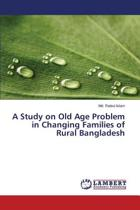 A Study on Old Age Problem in Changing Families of Rural Bangladesh