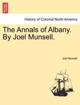 The Annals of Albany. by Joel Munsell.