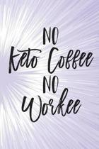 No Keto Coffee No Workee