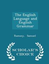 The English Language and English Grammar - Scholar's Choice Edition
