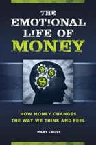 The Emotional Life of Money: How Money Changes the Way We Think and Feel