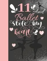 11 And Ballet Stole My Heart: Sketchbook Activity Book Gift For On Point Girls - Ballerina Sketchpad To Draw And Sketch In