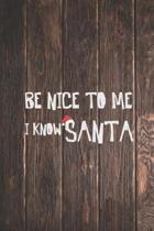 Be Nice To Me, I know Santa - Funnny Christmas Journal