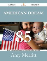 American Dream 85 Success Secrets - 85 Most Asked Questions On American Dream - What You Need To Know