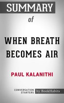 Summary of When Breath Becomes Air by Paul Kalanithi | Conversation Starters