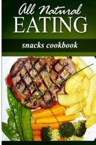 All Natural Eating - Snacks Cookbook