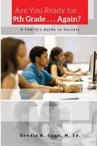 Are You Ready for 9th Grade . . . Again? a Family's Guide for Success