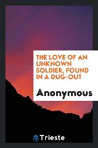The Love of an Unknown Soldier, Found in a Dug Out