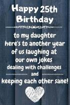 Happy 25th Birthday to my daughter here's to laughing at our own jokes and keeping each other sane: 25 Year Old Birthday Gift Journal / Notebook / Dia