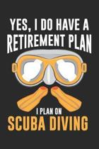 Yes, I do have a Retirement Plan I plan on Scuba Diving: Diving Pensioner Gift Retirement Diver Dot Grid Notebook 6x9 Inches - 120 pages for notes, dr