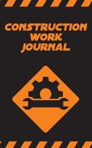 Construction Work Journal - Notebook to Organize Construction Works