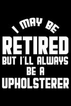 I May Be Retired But I'll Always Be A Upholsterer