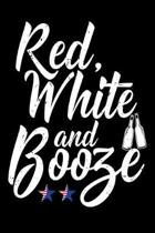 Red White And Booze: Awesome USA Patriotic Journal - 6''x 9'' 120 Blank Lined Pages Veteran Diary Notebook - 4th of July Independence Day Vet