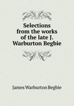 Selections from the Works of the Late J. Warburton Begbie