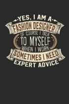 Yes, I Am a Fashion Designer of Course I Talk to Myself When I Work Sometimes I Need Expert Advice