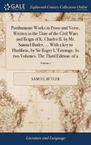 Posthumous Works in Prose and Verse, Written in the Time of the Civil Wars and Reign of K. Charles II. by Mr. Samuel Butler, ... with a Key to Hudibras, by Sir Roger l'Estrange. in Two Volumes. the Third Edition. of 2; Volume 1