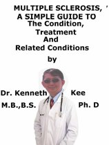 Multiple Sclerosis, A Simple Guide To The Condition, Treatment And Related Conditions