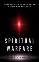 Spiritual Warfare: What You Need to Know About Overcoming Adversity