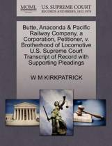 Butte, Anaconda & Pacific Railway Company, a Corporation, Petitioner, V. Brotherhood of Locomotive U.S. Supreme Court Transcript of Record with Supporting Pleadings