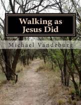 Walking as Jesus Did