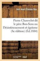 Pierre Chauvelot Dit Le P�re Bon-Sens Ou D�sint�ressement Et �go�sme (8e �dition)