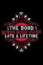 The Bond Between Mother and Son Lots a Lifetime: Perfect Gag Gift (100 Pages, Blank Notebook, 6 x 9) (Cool Notebooks) Paperback