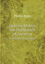 Quintin Matsys the Blacksmith of Antwerp a Historical Romance