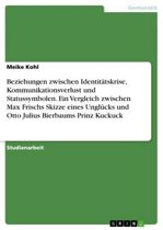 Beziehungen zwischen Identitätskrise, Kommunikationsverlust und Statussymbolen. Ein Vergleich zwischen Max Frischs Skizze eines Unglücks und Otto Julius Bierbaums Prinz Kuckuck