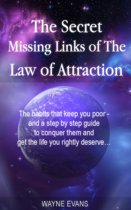 The Secret Missing Links of The Law of Attraction: (Law of Attraction Book 1)