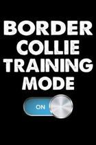 Border Collie Training Mode On: Funny Border Collie Training Log Book gifts. Best Dog Training Log Book gifts For Dog Lovers who loves Border Collie.