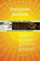 Employment Standards A Complete Guide - 2020 Edition