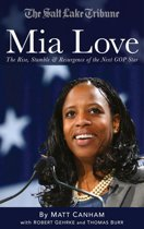 Mia Love: The Rise, Stumble and Resurgence of the Next GOP Star