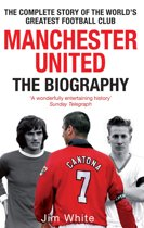 Manchester United: The Biography