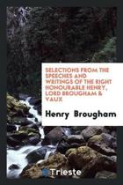 Selections from the Speeches and Writings of the Right Honourable Henry, Lord Brougham & Vaux ...