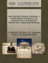 John Michael Petrone, Petitioner, V. United States of America. U.S. Supreme Court Transcript of Record with Supporting Pleadings