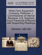 White Farm Equipment Company, Petitioner, V. Commissioner of Internal Revenue. U.S. Supreme Court Transcript of Record with Supporting Pleadings