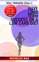 Have Long Term Success on a Low Carb Diet: Real Triggers (1546 +)
