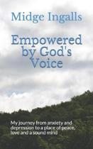 Empowered by God's Voice: My journey from anxiety and depression to a place of peace, love and a sound mind