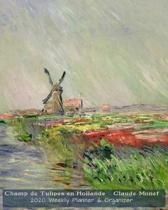 Champ de Tulipes en Hollande - Claude Monet 2020 Weekly Planner & Organizer: A Monthly and Yearly Calendar