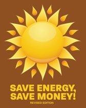 Save Energy, Save Money! REV. Ed.