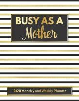 Busy As A Mother 2020 Weekly and Monthly Planner