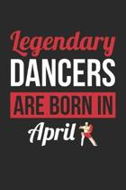 Birthday Gift for Dancer Diary - Dancing Notebook - Legendary Dancers Are Born In April Journal: Unruled Blank Journey Diary, 110 blank pages, 6x9 (15