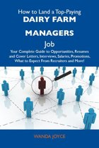 How to Land a Top-Paying Dairy farm managers Job: Your Complete Guide to Opportunities, Resumes and Cover Letters, Interviews, Salaries, Promotions, What to Expect From Recruiters and More