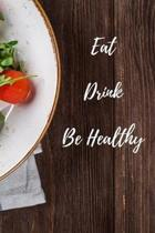 Eat Drink Be Healthy: Diary Novelty Gift for Health Lover,6''x9'' Food Journal and Activity Tracker, Meal and Exercise Notebook,100 pages, whi