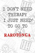 I Don't Need Therapy I Just Need To Go To Rarotonga: 6x9'' Lined Travel Stamps Notebook/Journal Funny Gift Idea For Travellers, Explorers, Backpackers,
