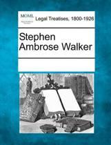 Stephen Ambrose Walker