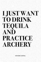 I Just Want To Drink Tequila And Practice Archery: A 6x9 Inch Diary Notebook Journal With A Bold Text Font Slogan On A Matte Cover and 120 Blank Lined