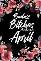 Badass Bitches Are Born In April: Weekly 100 page 6 x 9 Floral pattern Water Color Planner and Notebook For an April birthday unique gifts for women o
